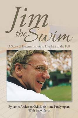 Jim the Swim: A Story of Determination to Live Life to the Full (Paperback)