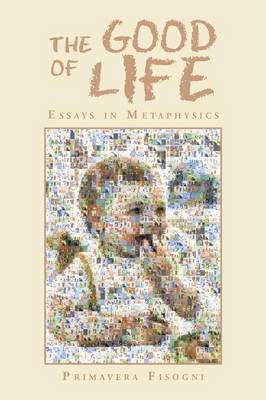 The Good of Life: Essays in Metaphysics (Paperback)
