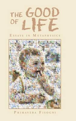 The Good of Life: Essays in Metaphysics (Hardback)