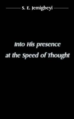 Into His Presence at the Speed of Thought (Paperback)