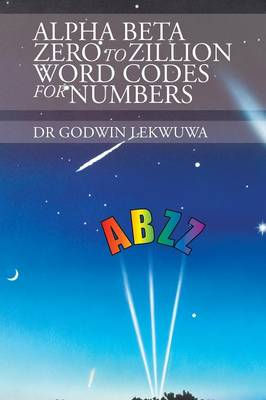 Alpha Beta Zero to Zillion Word Codes for Numbers (Paperback)