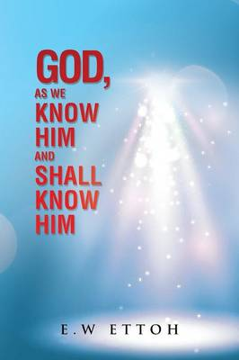God, as We Know Him and Shall Know Him (Paperback)