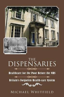 The Dispensaries: Healthcare for the Poor Before the Nhs (Paperback)