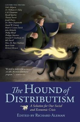 Hound of Distributism: A Solution for Our Social and Economic Crisis (Paperback)