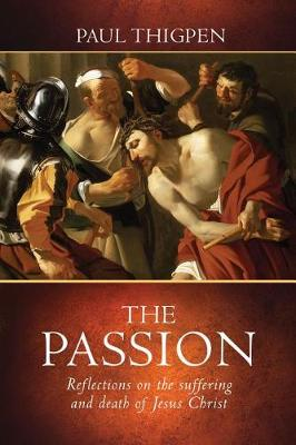 The Passion: Reflections on the Suffering and Death of Jesus Christ (Hardback)