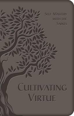 Cultivating Virtue: Self-Mastery with the Saints (Leather / fine binding)
