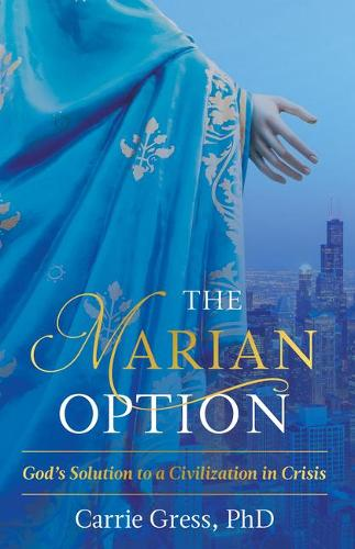 The Marian Option: God's Solution to a Civilization in Crisis (Hardback)