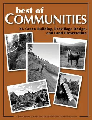 Best of Communities: XI: Green Building, Ecovillage Design, and Land Preservation - Best of Communities XI. (Paperback)