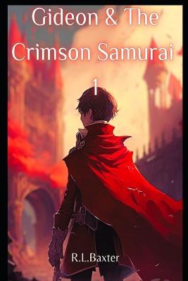 Gideon and the Crimson Samurai - 1 1 (Paperback)