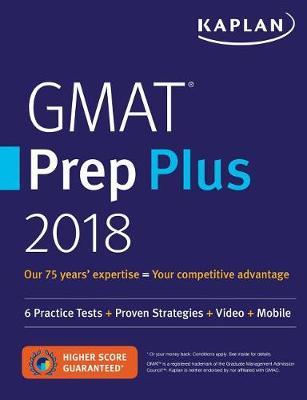 GMAT Prep Plus 2018: 6 Practice Tests + Proven Strategies + Online + Video + Mobile - Kaplan Test Prep (Paperback)