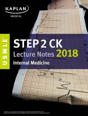 USMLE Step 2 CK Lecture Notes 2018: Internal Medicine - USMLE Prep (Paperback)