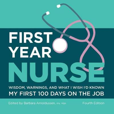 First Year Nurse: Wisdom, Warnings, and What I Wish I'd Known My First 100 Days on the Job (Paperback)
