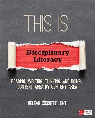 This Is Disciplinary Literacy: Reading, Writing, Thinking, and Doing . . . Content Area by Content Area - Corwin Literacy (Paperback)