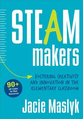 STEAM Makers: Fostering Creativity and Innovation in the Elementary Classroom (Paperback)