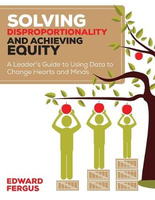 Solving Disproportionality and Achieving Equity: A Leader's Guide to Using Data to Change Hearts and Minds (Paperback)