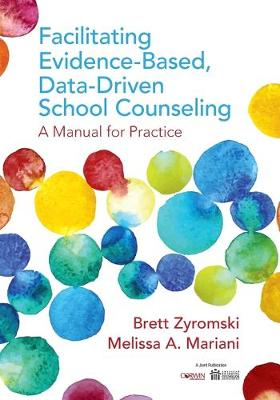Facilitating Evidence-Based, Data-Driven School Counseling: A Manual for Practice (Paperback)