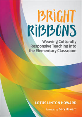 Bright Ribbons: Weaving Culturally Responsive Teaching Into the Elementary Classroom (Paperback)