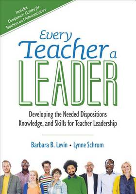 Every Teacher a Leader: Developing the Needed Dispositions, Knowledge, and Skills for Teacher Leadership - Corwin Teaching Essentials (Paperback)
