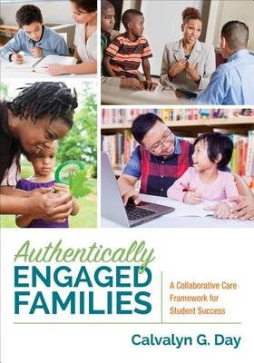 Authentically Engaged Families: A Collaborative Care Framework for Student Success (Paperback)