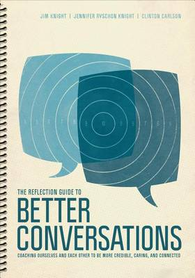 The Reflection Guide to Better Conversations: Coaching Ourselves and Each Other to Be More Credible, Caring, and Connected (Spiral bound)