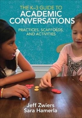 The K-3 Guide to Academic Conversations: Practices, Scaffolds, and Activities (Paperback)