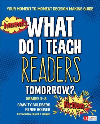 What Do I Teach Readers Tomorrow? Fiction, Grades 3-8: Your Moment-to-Moment Decision-Making Guide - Corwin Literacy (Paperback)