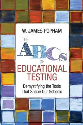 The ABCs of Educational Testing: Demystifying the Tools That Shape Our Schools (Paperback)