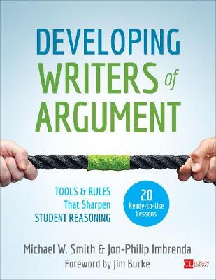 Developing Writers of Argument: Tools and Rules That Sharpen Student Reasoning - Corwin Literacy (Paperback)