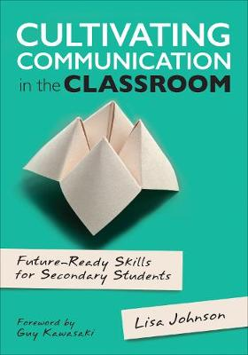 Cultivating Communication in the Classroom: Future-Ready Skills for Secondary Students - Corwin Teaching Essentials (Paperback)
