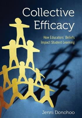Collective Efficacy: How Educators' Beliefs Impact Student Learning (Paperback)