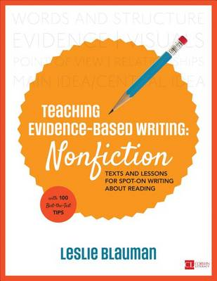 Teaching Evidence-Based Writing: Nonfiction: Texts and Lessons for Spot-On Writing About Reading - Corwin Literacy (Paperback)