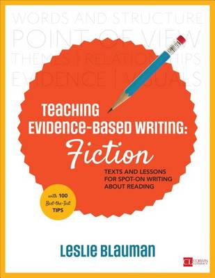 Teaching Evidence-Based Writing: Fiction: Texts and Lessons for Spot-On Writing About Reading - Corwin Literacy (Paperback)