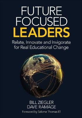 Future Focused Leaders: Relate, Innovate, and Invigorate for Real Educational Change (Paperback)