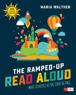 The Ramped-Up Read Aloud: What to Notice as You Turn the Page [Grades PreK-3] - Corwin Literacy (Paperback)