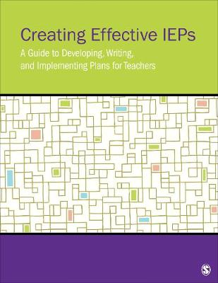 Creating Effective IEPs: A Guide to Developing, Writing, and Implementing Plans for Teachers (Paperback)