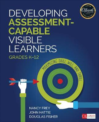 Developing Assessment-Capable Visible Learners, Grades K-12: Maximizing Skill, Will, and Thrill - Corwin Literacy (Paperback)