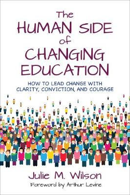 The Human Side of Changing Education: How to Lead Change With Clarity, Conviction, and Courage (Paperback)