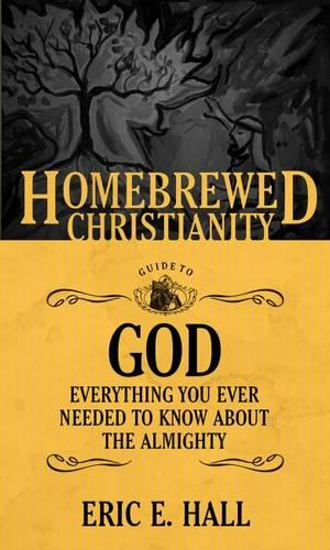 The Homebrewed Christianity Guide to God: Everything You Ever Wanted to Know About the Almighty - Homebrewed Christianity Series (Paperback)