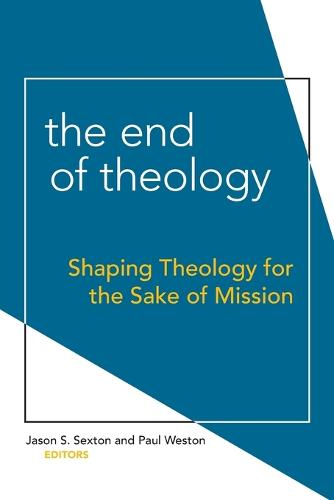 The End of Theology: Shaping Theology for the Sake of Mission (Paperback)