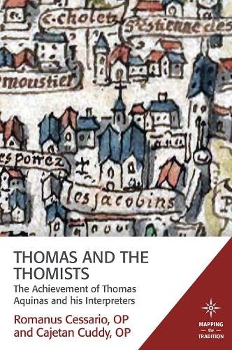 Thomas and the Thomists: The Achievement of Thomas Aquinas and His Interpreters - Mapping the Tradition (Paperback)