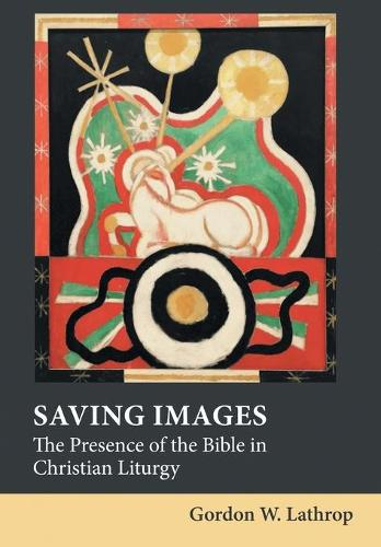 Saving Images: The Presence of the Bible in Christian Liturgy (Hardback)