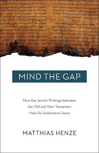 Cover Mind the Gap: How the Jewish Writings Between the Old and New Testament Help Us Understand Jesus