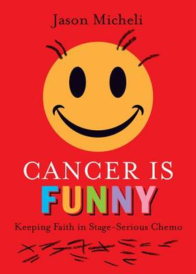 Cancer is Funny: Keeping Faith in Stage-Serious Chemo (Hardback)