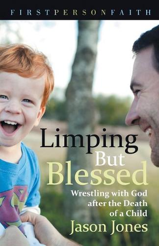 Limping But Blessed: Wrestling with God After the Death of a Child - First Person Faith (Paperback)