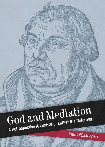 God and Mediation: Retrospective Appraisal of Luther the Reformer (Paperback)