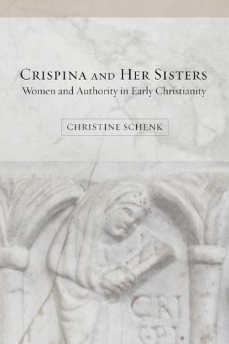 Crispina and Her Sisters: Women and Authority in Early Christianity - Fortress Atlases (Paperback)
