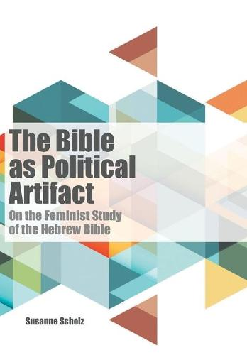 The Bible as Political Artifact: On the Feminist Study of the Hebrew Bible - Dispatches (Paperback)