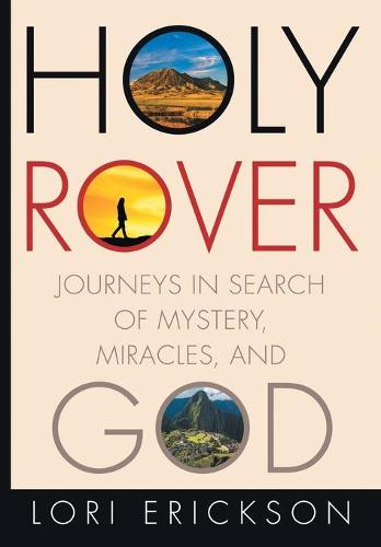 Holy Rover: Journeys in Search of Mystery, Miracles, and God (Hardback)