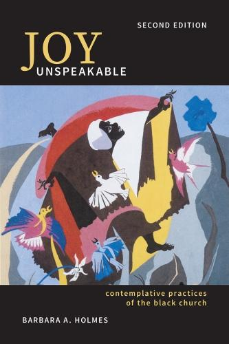 Joy Unspeakable: Contemplative Practices of the Black Church - South Asian Theology (Paperback)