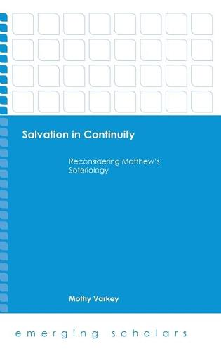 Cover Salvation in Continuity: Reconsidering Matthew's Soteriology - Emerging Scholars